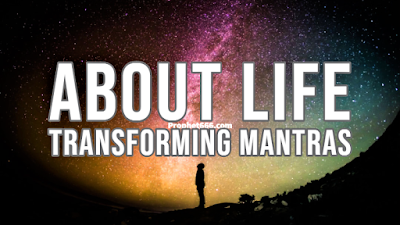 About Life Transforming Mantras and how to practice them