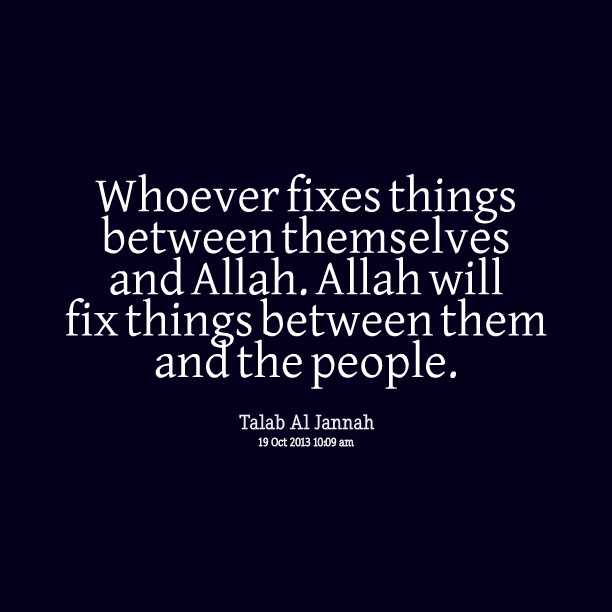 whoever fixes things between themselves and Allah - Quote