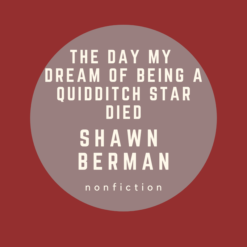The Day My Dream of Being a Quidditch Star Died