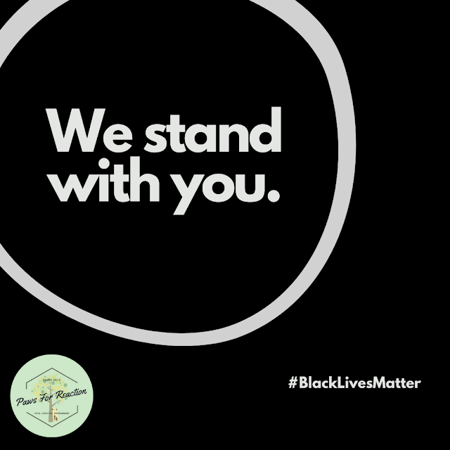 We stand with you #BlackLivesMatter Paws For Reaction Black Lives Matter George Floyd