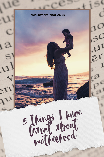 5 things I have learnt about motherhood