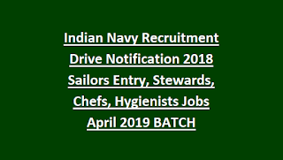 Indian Navy Recruitment Drive Notification 2018 Sailors Entry, Stewards, Chefs, Hygienists Jobs April 2019 BATCH Recruitment Exam