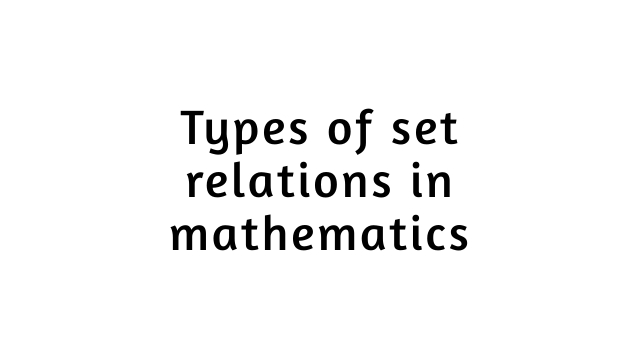 Types of set relations in mathematics | Domain, range of the relation