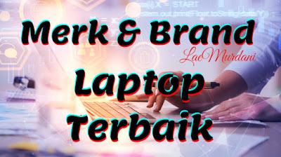 13 Merk Laptop Terbaik Indonesia. Beserta Kelebihan dan Kekurangannya!!