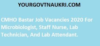 CMHO Bastar Job Vacancies 2020 For Microbiologist, Staff Nurse, Lab Technician, And Lab Attendant.