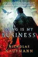http://j9books.blogspot.com/2013/12/nicholas-kaufmann-dying-is-my-business.html