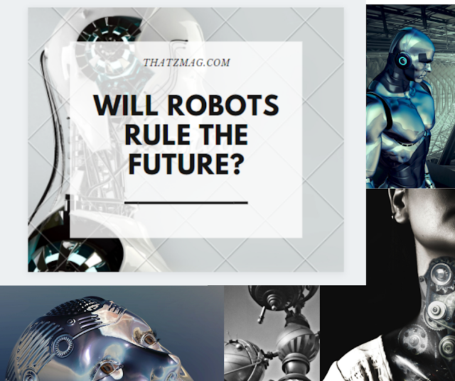 Will Robots rule the future?