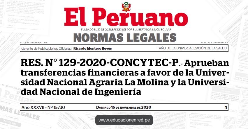 RES. N° 129-2020-CONCYTEC-P.- Aprueban transferencias financieras a favor de la Universidad Nacional Agraria La Molina y la Universidad Nacional de Ingeniería