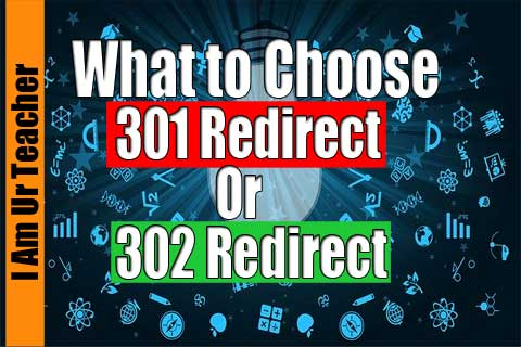 what to choose 301 Redirect Or 302 Redirect