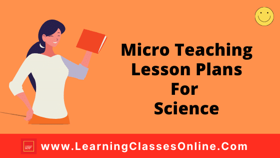 Micro Teaching Lesson Plans For Science Free Download PDF For B.Ed | Micro Teaching Lesson Plans For Science (Physics, Chemistry, Biology) For All The Skills Free Download PDF For B.Ed, DELED, BTC, Class 6th To 12th
