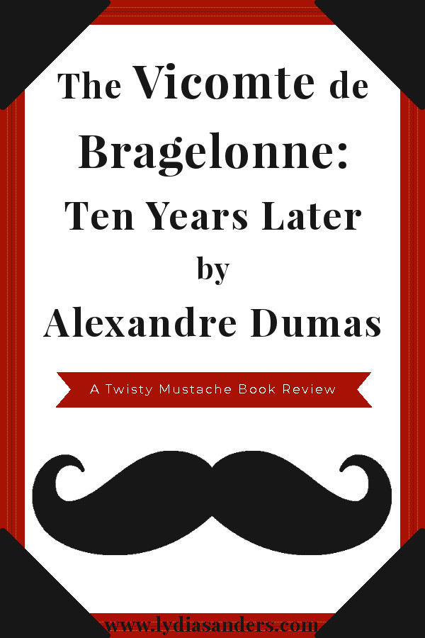 Review of The Vicomte de Bragelonne: Ten Years Later by Alexandre Dumas | Lydia Sanders #TwistyMustacheReviews
