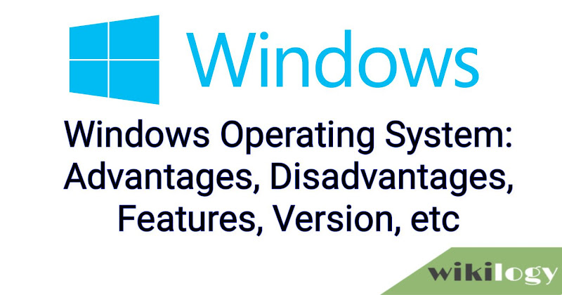 Windows Operating System Advantages Disadvantages Features etc