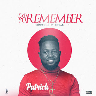 MUSIC: Patrick - Do Yu Remember   @Patrickshadow1