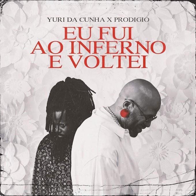 Yuri Da Cunha x Prodígio - Eu Fui Ao Inferno e Voltei [Baixar]