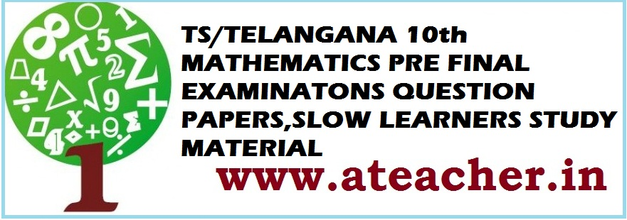 TS/TELANGANA 10th MATHEMATICS PRE FINAL EXAMINATONS QUESTION PAPERS,SLOW LEARNERS STUDY MATERIAL