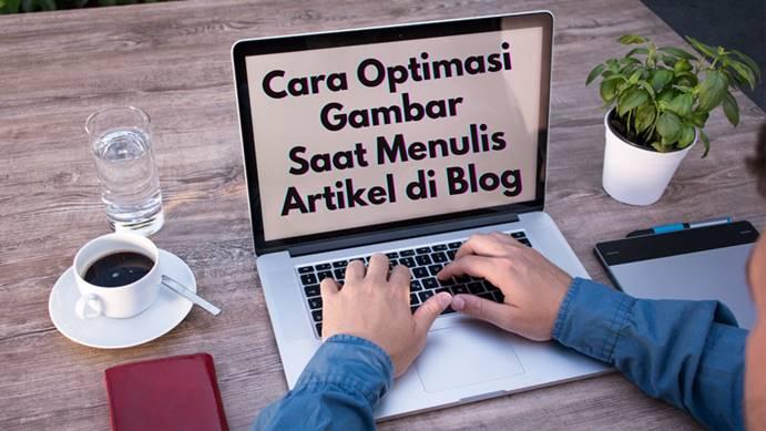 Optimasi Gambar Saat Menulis Artikel di Blog-ozyalandika
