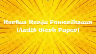 Kertas Kerja Pemeriksaan (Audit Work Paper)
