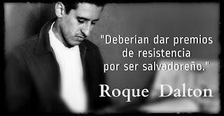 """""""Deberían dar premios de resistencia por ser salvadoreño."""" Roque Dalton"""