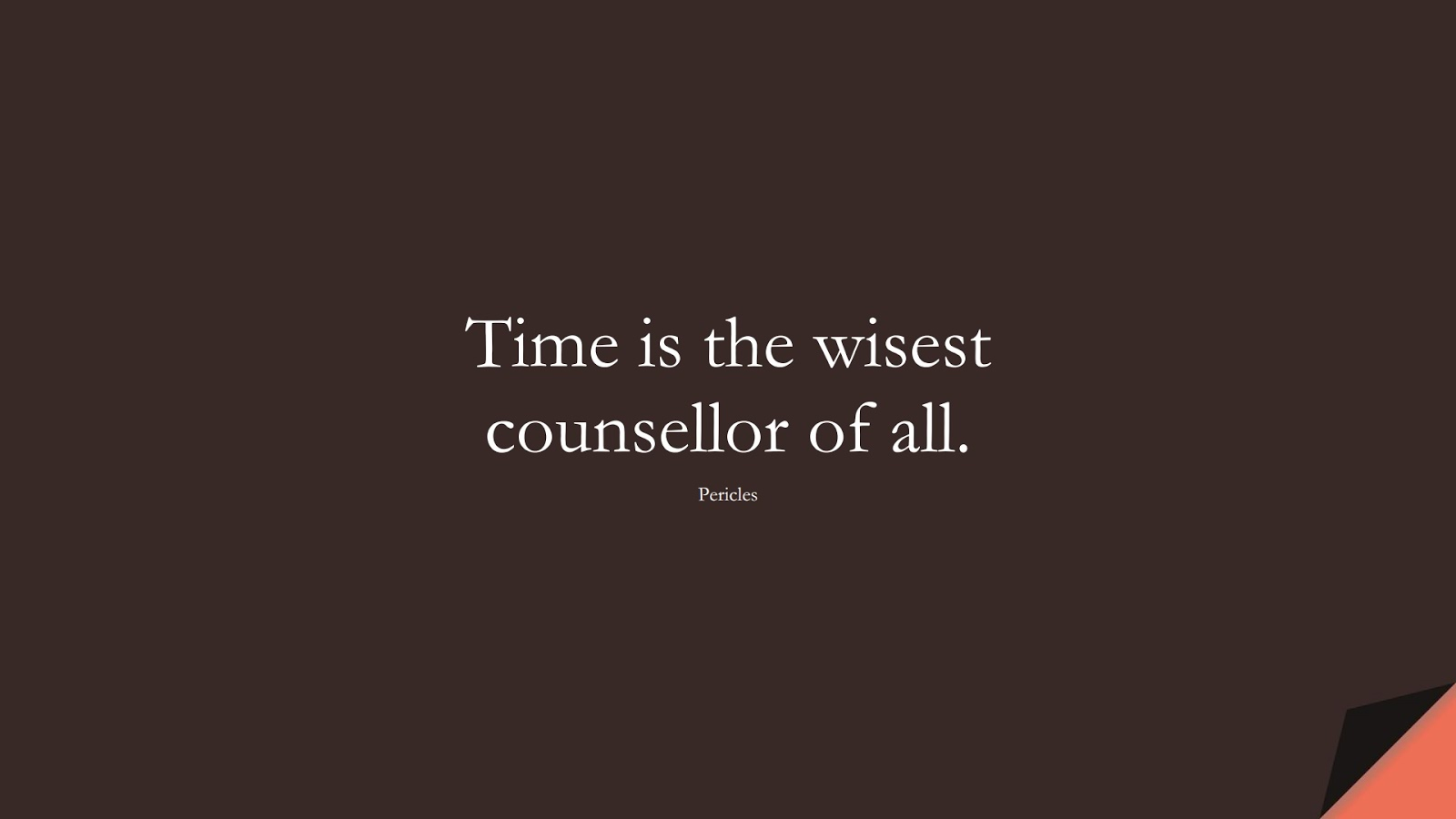 Time is the wisest counsellor of all. (Pericles);  #ShortQuotes