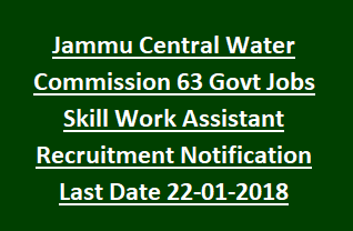 Jammu Central Water Commission 63 Govt Jobs Skill Work Assistant Recruitment Notification Last Date 22-01-2018