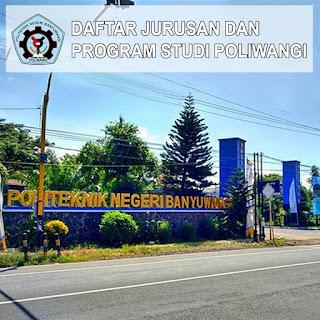 Daftar Jurusan POLIWANGI Politeknik Negeri Banyuwangi dan Program Studinya