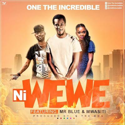 AUDIO : One Incredible Ft Mr Blue, Mwasiti - NI WEWE | mp3 Download