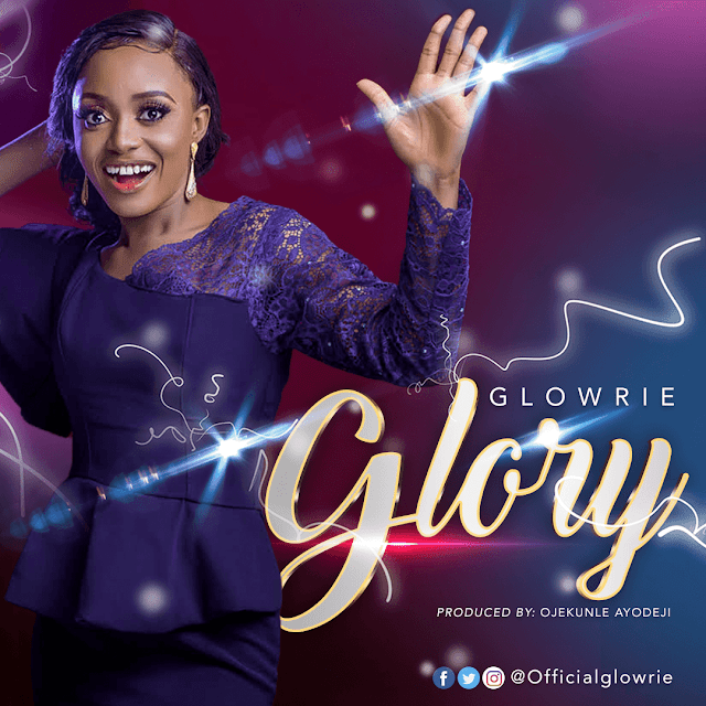 NEW MUSIC: GLORY BY GLOWRIE |@OFFICIALGLOWRIE