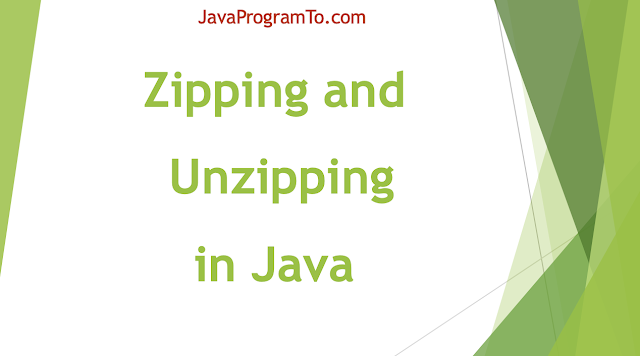 Files Compressing and Decompressing in Java (Zipping and Unzipping)