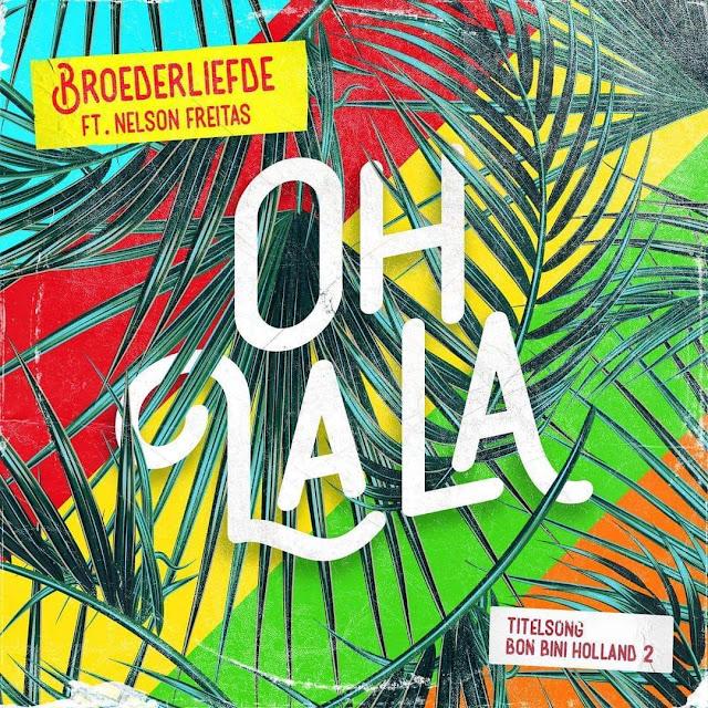 Broederliefde - Oh La La (feat. Nelson Freitas)