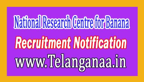 National Research Centre for Banana NRCB Recruitment Notification 2017
