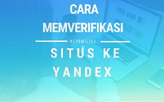 Cara Memverifikasi Kepemilikan Situs Ke Yandex