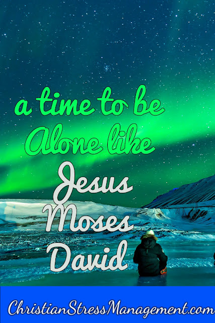 A Time To Be Alone: Jesus, Moses and David