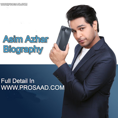 Asim Azhar - Age Family Girlfriend Networth Biography and Pictures