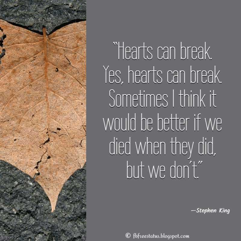 """Hearts can break. Yes, hearts can break. Sometimes I think it would be better if we died when they did, but we don't."" - Heartbroken Quote, Breakup Quotes"