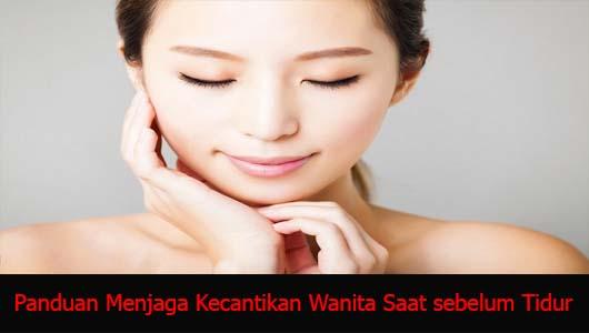 Panduan Menjaga Kecantikan Wanita Saat sebelum Tidur