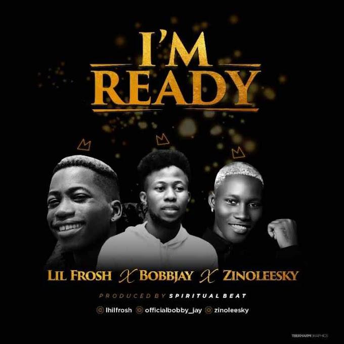 Bobby Jay Ft. Zinoleesky & Lil Frosh – I'm Ready
