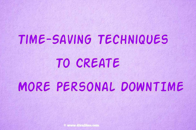 Time-Saving Techniques To Create More Personal Downtime