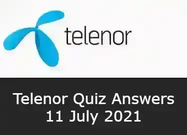 11 July Telenor Answers Today | Telenor Quiz Today 11 July 2021