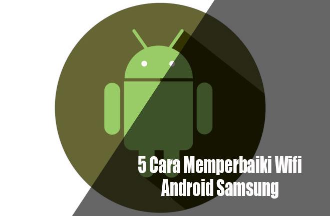 5 Cara Memberbaiki Wifi Android Samsung 100 % Work