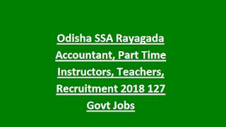 Odisha SSA Rayagada Accountant, Art Physical Education Part Time Instructors, Teachers, Recruitment 2018 127 Govt Jobs