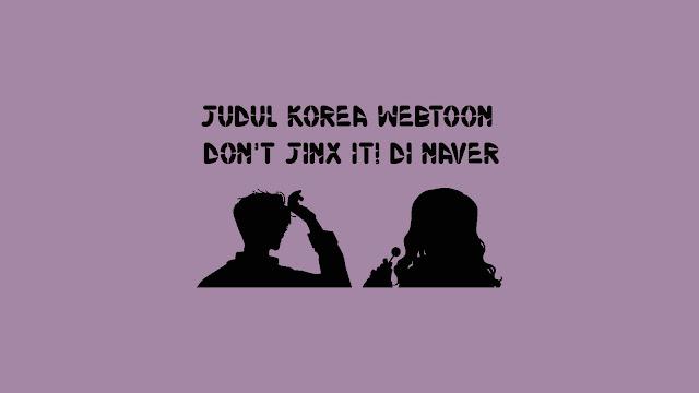 Judul Korea Webtoon Don't Jinx It! di Naver