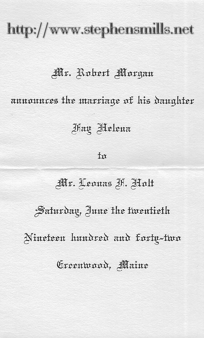 Wedding Invitation of Fay Helena Morgan To Leonas F. Holt on 6/20/1942  Fay is the daughter of Robert Morgan 1879-1960 and Olive Swan 1884-1932  Robert Morgan is the elder brother of Ida May Morgan Emmons and son of  Eleazer Austin Morgan 1853-1918 and May Forest Cole 1858-1928