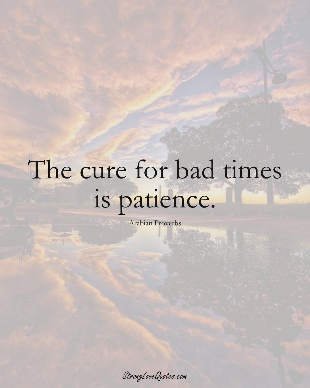 The cure for bad times is patience. (Arabian Sayings);  #aVarietyofCulturesSayings