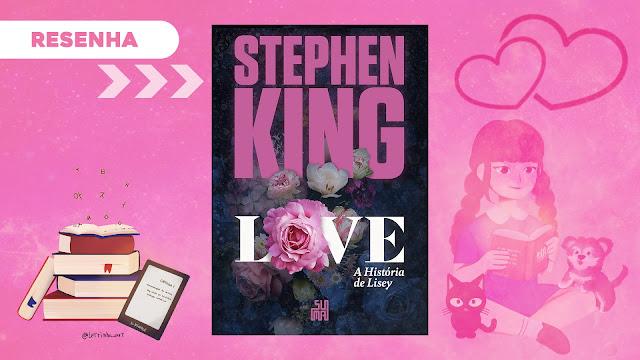 Love: o livro mais romântico (e ainda perturbador) de Stephen King