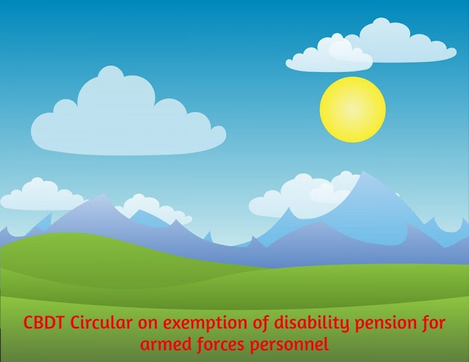CBDT Circular on exemption of disability pension for armed forces personnel
