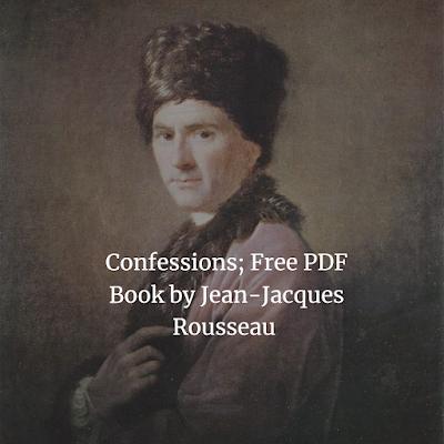 Confessions; Free PDF Book by Jean-Jacques Rousseau