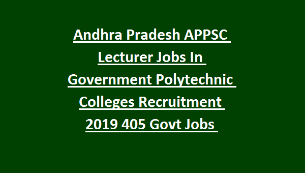 Andhra Pradesh APPSC Lecturer Jobs In Government Polytechnic Colleges Recruitment Notification 2019 405 Govt Jobs Online