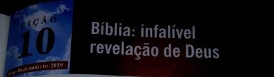 Lição EBD BETLA (10) COMENTÁRIO; Pr Joabes Rogrigues Do Rosário, 4º trimestre/BÍBLIA É A INFALIVEL REVELAÇÃO DE DEUS.