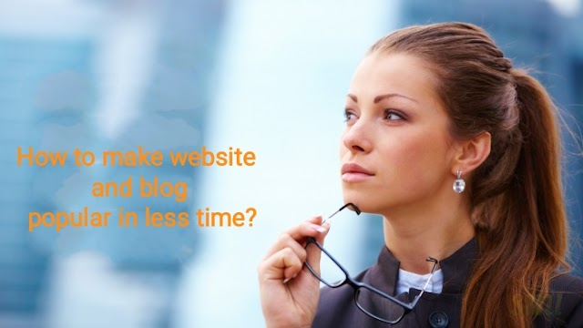 How to make website and blog popular in less time?