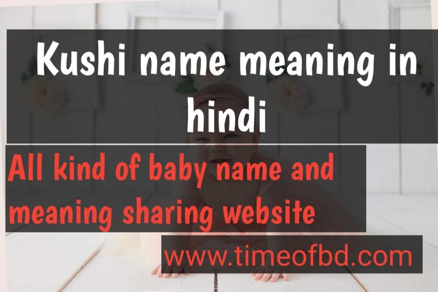 kushi name meaning in hindi, kushi ka meaning ,kushi  meaning in hindi dictioanry,meaning of kushi  in hindi